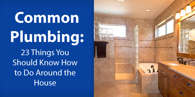 Common Plumbing 23 Things You Should Know How To Do Around The House