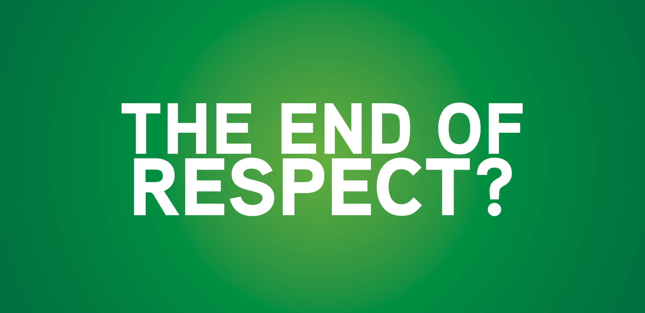 the end of respect?