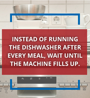 wait until a dishwasher is full to run it