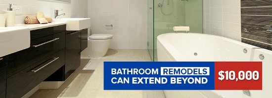 bathroom remodels can exceed $10,000