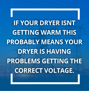 If your dryer isn't getting warm this means your dryer is not on the right voltage.