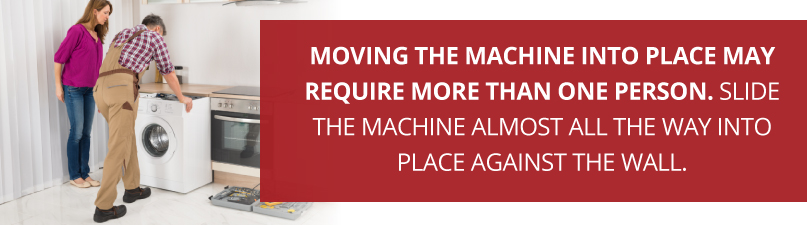 Moving the machine into place may require more than one person.